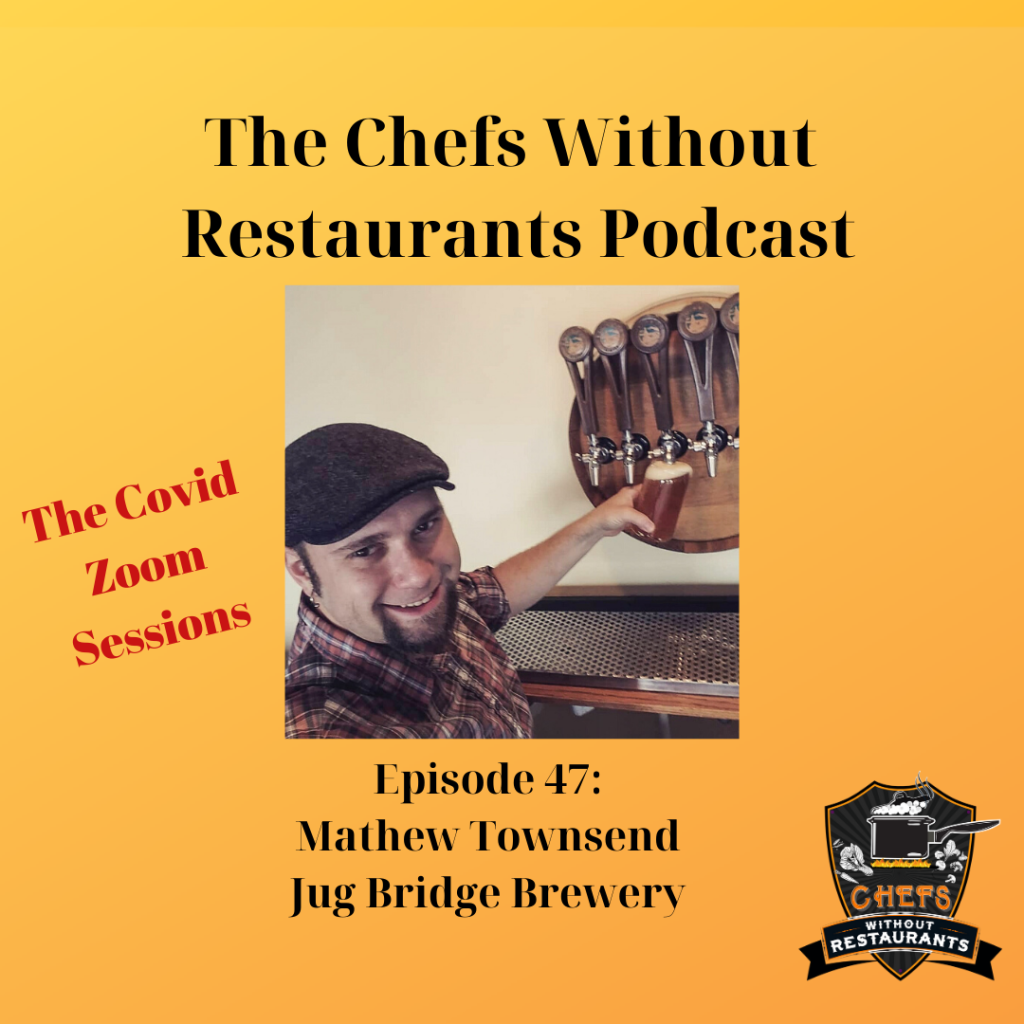 The Chefs Without Restaurants Podcast - Episode 47 The Challenges of Opening a Brewery and the Impact of Covid-19 - A Discussion with Matthew Townsend of Jug Bridge Brewery