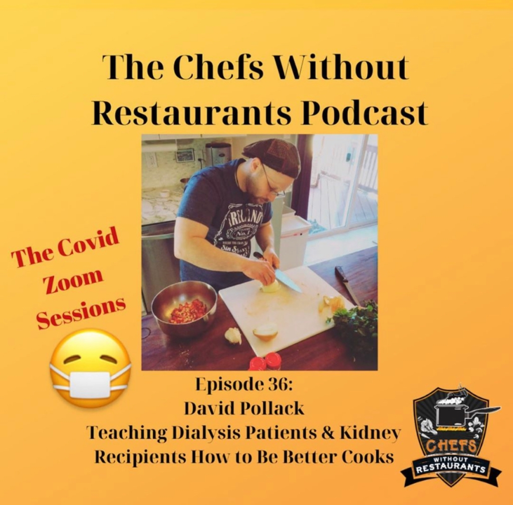 On this episode we have David Pollack, a chef in the Philadelphia, Pennsylvania region. After experiencing kidney failure in 2003, and undergoing dialysis, David finally received a kidney transplant. Like all people with kidney issues, he had to change the way he cooked and ate. Taking what he learned about his new diet, and combining it with his knowledge of cooking, he's created Cooking Without Kidneys. David is in the early stages of creating this non-profit organization. Currently, he's sharing recipes on his website https://cookingwithoutkidneys.wordpress.com/. You can also find him on Twitter, Facebook and Instagram.